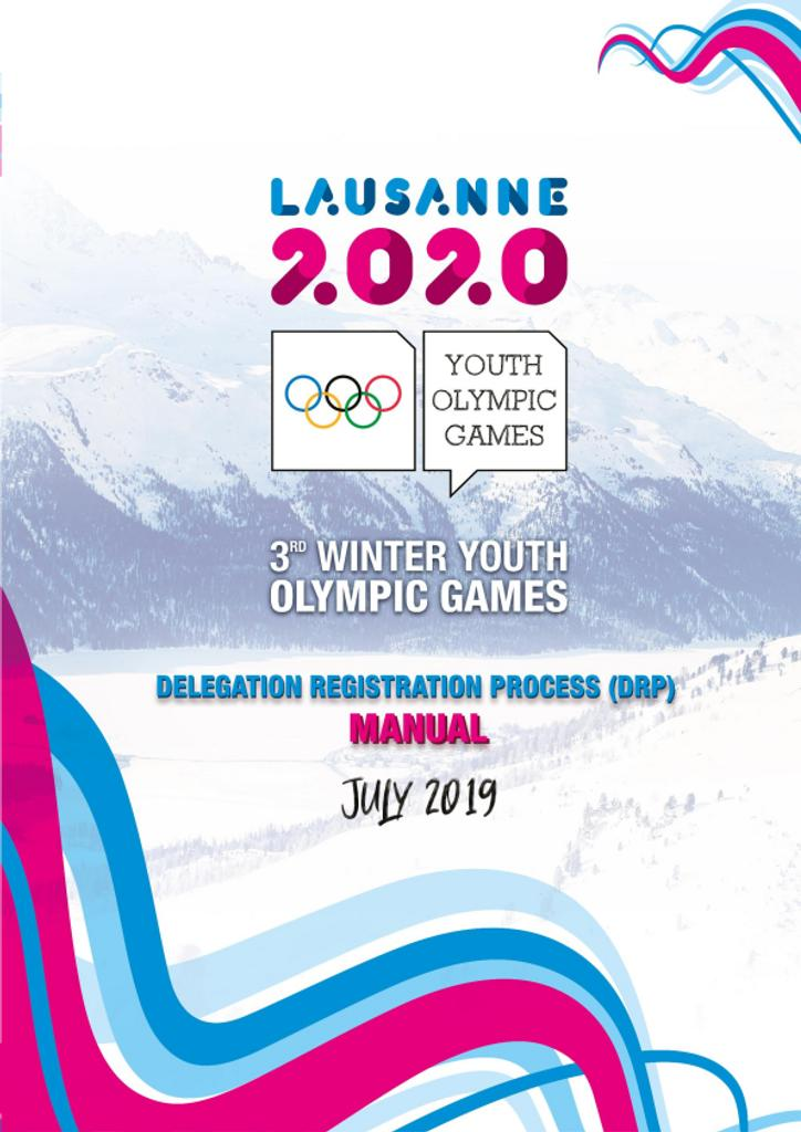 Delegation registration process (DRP) manual : Lausanne 2020 : 3rd Winter Youth Olympic Games / The Organising Committee for the Winter Youth Olympic Games Lausanne 2020  | Winter Youth Olympic Games. Organizing Committee. 3, Lausanne, 2020