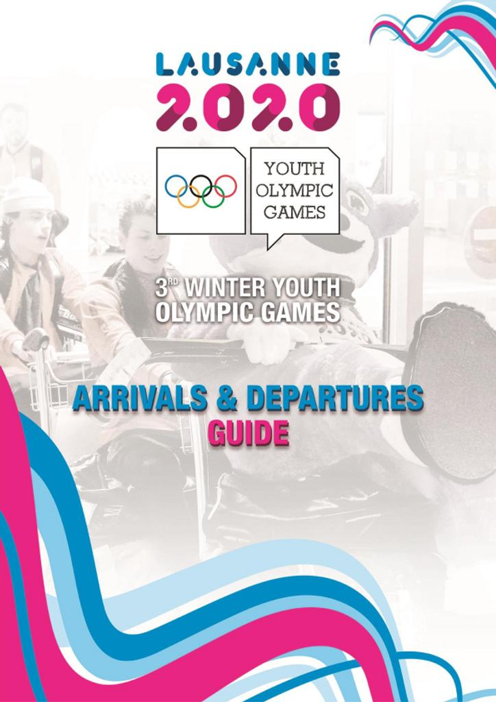 Arrivals & departures guide : Lausanne 2020 : 3rd Winter Youth Olympic Games / The Organising Committee for the Winter Youth Olympic Games Lausanne 2020  | Winter Youth Olympic Games. Organizing Committee. 3, Lausanne, 2020