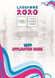 VAPP application guide : Lausanne 2020 : 3rd Winter Youth Olympic Games / The Organising Committee for the Winter Youth Olympic Games Lausanne 2020  | Winter Youth Olympic Games. Organizing Committee. 3, Lausanne, 2020