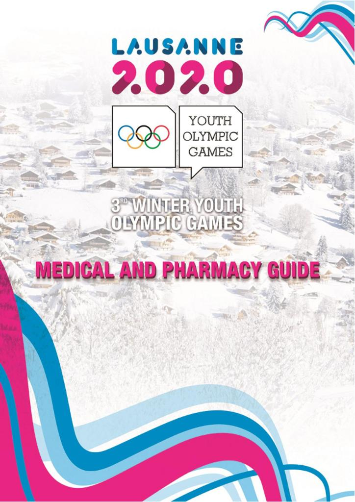 Medical and pharmacy guide : Lausanne 2020 : 3rd Winter Youth Olympic Games / The Organising Committee for the Winter Youth Olympic Games Lausanne 2020  | Winter Youth Olympic Games. Organizing Committee. 3, Lausanne, 2020