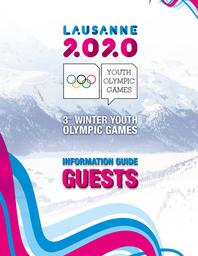 Information guide : guests : 3rd Winter Youth Olympic Games Lausanne 2020 / Lausanne 2020 Winter Youth Olympic Games Organising Committee | Winter Youth Olympic Games. Organizing Committee. 3, Lausanne, 2020