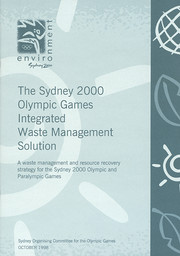The Sydney 2000 Olympic Games integrated waste management solution : a waste management and resource recovery strategy for the Sydney 2000 Olympic and Paralympic Games / Sydney Organising Committee for the Olympic Games | Jeux olympiques d'été. Comité d'organisation. (27, 2000, Sydney)