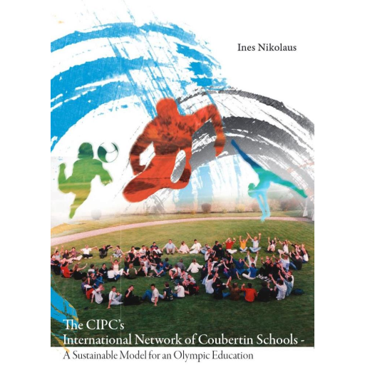 The CIPC's international network of Coubertin schools : a sustainable model for an Olympic education / Ines Nikolaus | Nikolaus, Ines