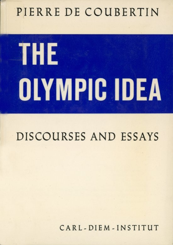 The olympic idea : discourses and essays / Pierre de Coubertin ; [ed. by Carl-Diem-Institut] ; [transl. from the French by John G. Dixon] | Coubertin, Pierre de