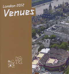 London 2012 venues / London Organizing Committee for the Olympic Games Limited | Jeux olympiques d'été. Comité d'organisation. 30, 2012, London