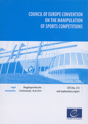 Council of Europe convention on the manipulation of sports competitions : CETS n°215 and explanatory report, Magglingen/Macolin (Switzerland) 18.IX.2014 / Council of Europe | Conseil de l'Europe