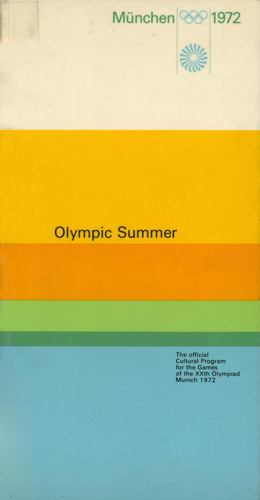 Olympic summer : the official cultural program for the Games of the XXth Olympiad Munich 1972 / publ.: Organizing Committee for the Games of the XXth Olympiad Munich 1972 ; Ed. Herbert Hohenemser, Klaus Bieringer, Martin Volkman] | Hohenemser, Herbert