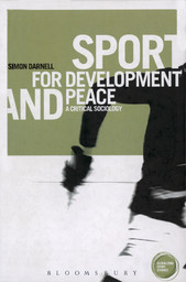 Sport for development and peace : a critical sociology / Simon C. Darnell   Darnell, Simon C.