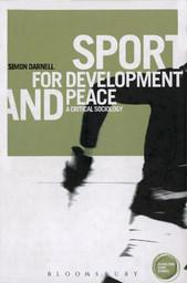 Sport for development and peace : a critical sociology / Simon C. Darnell | Darnell, Simon C.
