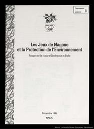 Les Jeux de Nagano et la protection de l'environnement : respecter la nature généreuse et belle / NAOC | Olympic Winter Games. Organizing Committee. 18, 1998, Nagano