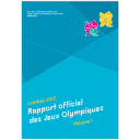 London 2012 Olympic Games : the official report / The London Organising Committee of the Olympic Games and Paralympic Games | Jeux olympiques d'été. Comité d'organisation. (30, 2012, London)