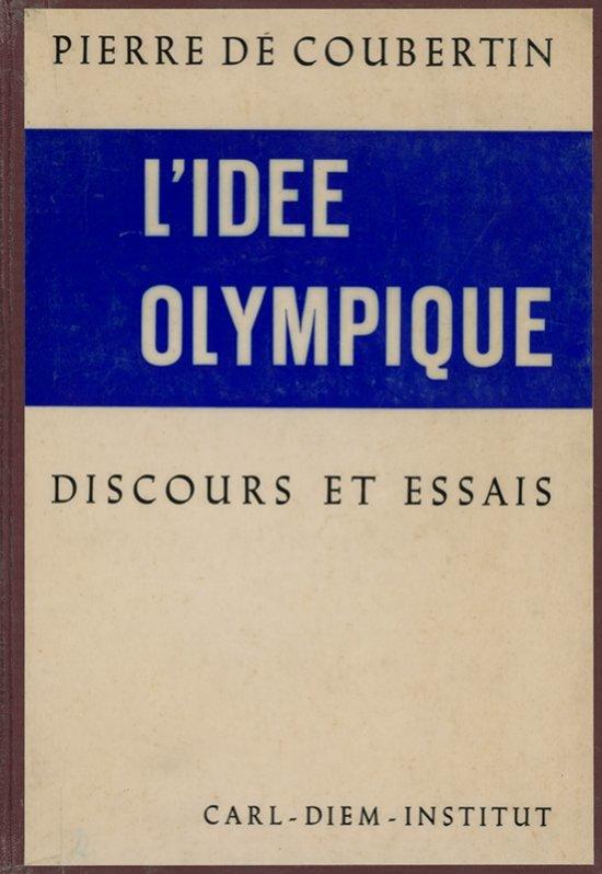 L'idée olympique : discours et essais / Pierre de Coubertin ; [réd. par L. Diem, O. Andersen] ; [éd.] Carl-Diem Institut | Coubertin, Pierre de