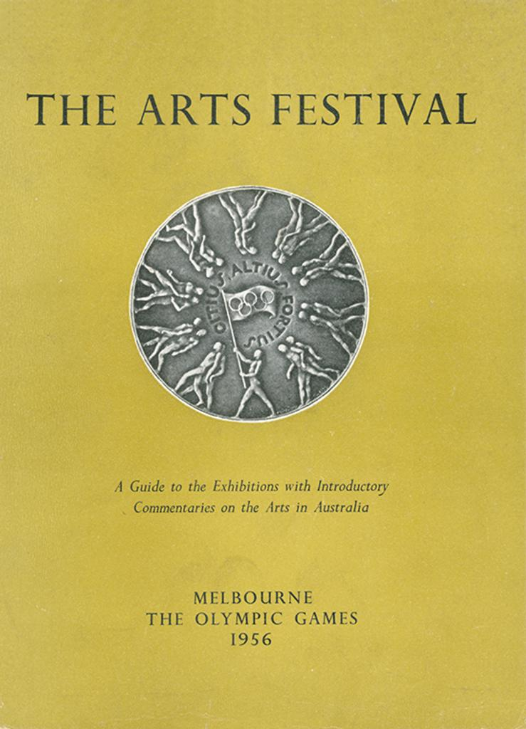 The arts festival of the Olympic Games, Melbourne : a guide to the exhibitions with introductory commentaries on the arts in Australia / published by the Olympic Civic Committee of the Melbourne City Council for the Olympic Organising Committee | Summer Olympic Games. Organizing Committee. 16, 1956, Melbourne
