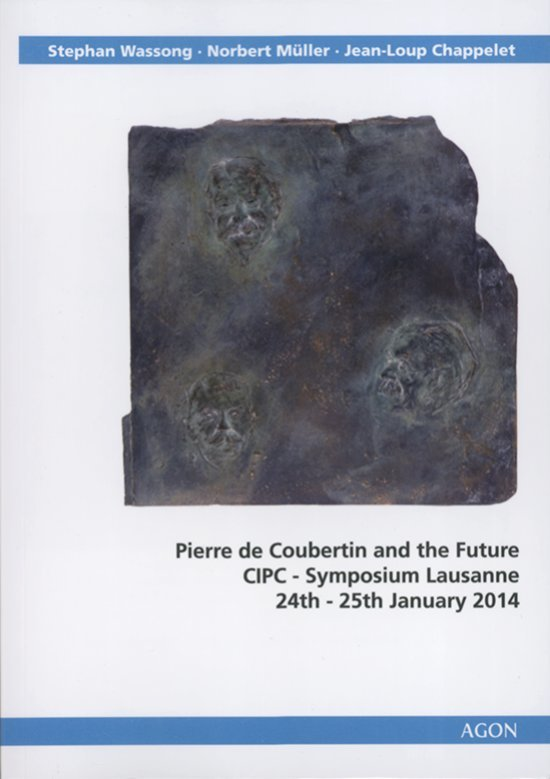 Pierre de Coubertin and the future : CIPC-Symposium Lausanne 24th-25th January 2014 / Stephan Wassong...[et al.] eds. | Wassong, Stephan