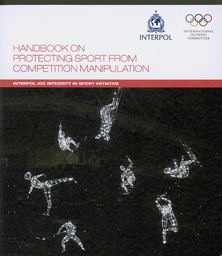Handbook on protecting sport from competition manipulation : Interpol IOC integrity in sport initiative / International Olympic Committee; Interpol | Organisation internationale de police criminelle