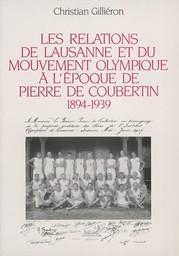 Les relations de Lausanne et du mouvement olympique à l'époque de Pierre de Coubertin, 1894-1939 / Christian Gilliéron | Gilliéron, Christian