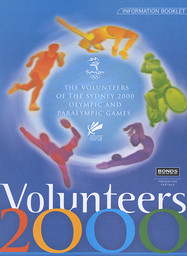 The volunteers of the Sydney 2000 Olympic and Paralympic Games : information booklet / Sydney 2000 Olympic and Paralympic Games | Jeux olympiques d'été. Comité d'organisation. 27, 2000, Sydney
