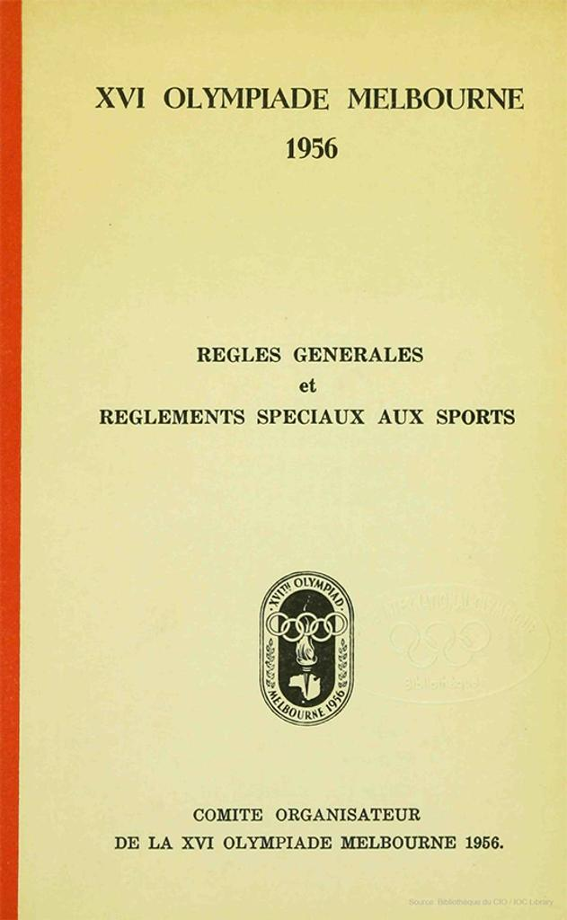 XVI Olympiade Melbourne 1956 : Règles générales et règlements spéciaux applicables aux sports / Comité organisateur de la XVI Olympiade Melbourne 1956 | Summer Olympic Games. Organizing Committee. 16, 1956, Melbourne