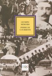 Olympic memoirs / by Pierre de Coubertin ; [pref. by Geoffroy de Navacelle] | Coubertin, Pierre de