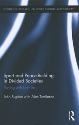 Sport and peace-building in divided societies : playing with enemies / John Sugden with Alan Tomlinson   Sugden, John
