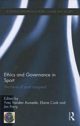 Ethics and governance in sport : the future of sport imagined / ed. by Yves Vanden Auweele... [et al.]   Vanden Auweele, Yves (1941-)