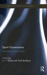 Sport governance : international case studies / ed. by Ian O'Boyle... [et al.] | O'Boyle, Ian
