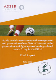 Study on risk assessement and management and prevention of conflicts of interest in the prevention and fight against betting-related match fixing in the EU 28 : final report / T.M.C. Asser Institut, Asser International Sports Law Centre | T.M.C. Asser Instituut. ASSER International Sports Law Centre