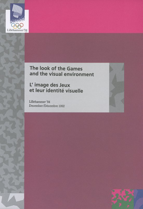 The look of the Games and the visual environment : L'image des Jeux et leur identité visuelle : Lillehammer'94, December/Décembre 1992 / The Lillehammer Olympic Organising Committee   Jeux olympiques d'hiver. Comité d'organisation. 17, 1994, Lillehammer