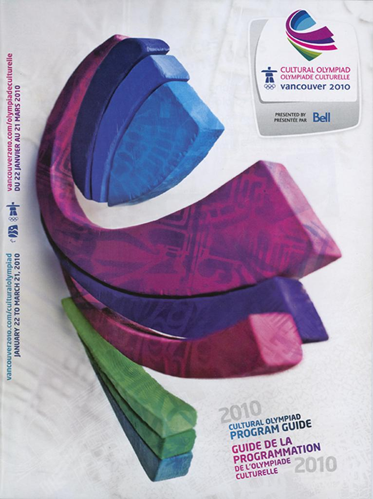 2010 Cultural Olympiad : program guide : January 22 to March 21, 2010 = Guide de la programmation de l'Olympiade culturelle 2010 : du 22 janvier au 21 mars 2010 : Vancouver 2010 / Vancouver Organizing Committee for the 2010 Olympic and Paralympic Winter Games | Olympic Winter Games. Organizing Committee . 21, 2010, Vancouver