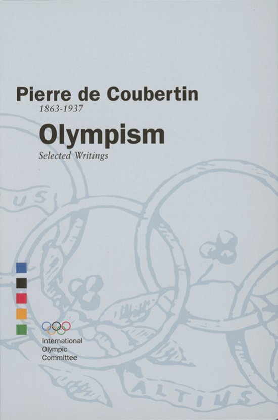 Olympism : selected writings / Pierre de Coubertin ; editing dir. Norbert Müller ; [translation: William H. Skinner] | Müller, Norbert