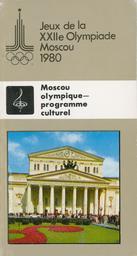 "Jeux de la XXIIe Olympiade Moscou 1980 : Moscou olympique, programme culturel / [Ed. V. Naoumetz, M. Nestérov] ; [exécuté sur commande du Comité d'organisation ""Olympiade 80""]   Naoumetz, V"