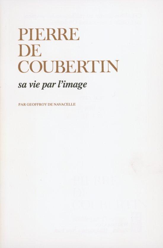 Pierre de Coubertin : sa vie par l'image / Geoffroy de Navacelle | Navacelle, Geoffroy de