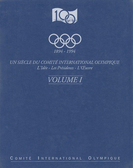 Un siècle du Comité international olympique : 1894 - 1994 : l'idée, les présidents, l'oeuvre / Comité international olympique ; sous la dir. de Raymond Gafner | Gafner, Raymond