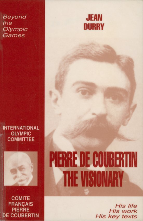 Pierre de Coubertin the visionary : [his life, his work, his key texts] / Jean Durry | Durry, Jean