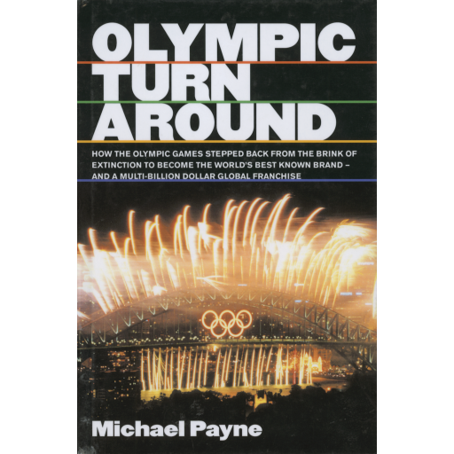 Olympic turnaround : how the Olympic Games stepped back from the brink of extinction to become the world's best known brand / Michael Payne | Payne, Michael