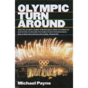 Olympic turnaround : how the Olympic Games stepped back from the brink of extinction to become the world's best known brand / Michael Payne   Payne, Michael