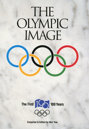The Olympic image : the first 100 years / compiled & ed. par Wei Yew   Yew, Wei